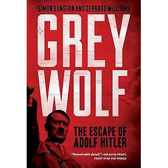 Grey Wolf - The Escape of Adolf Hitler by Simon Dunstan - Gerrard Will