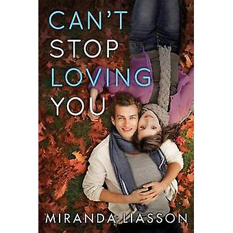 Can't Stop Loving You by Miranda Liasson - 9781503941533 Book