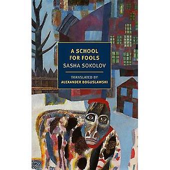 A School for Fools (Main) by Sasha Sokolov - Alexander Boguslawski -