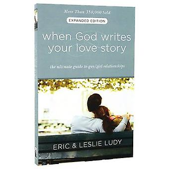 When God Writes Your Love Story - The Ultimate Guide to Guy/Girl Relat