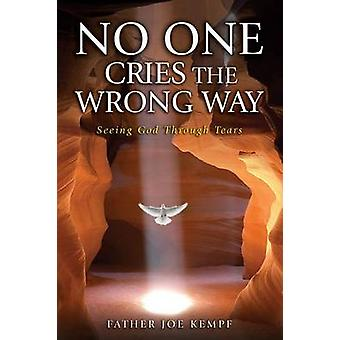 No One Cries the Wrong Way - Seeing God Through Tears by Joe Kempf - 9
