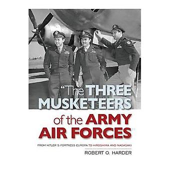 The Three Musketeers of the Army Air Forces - From Hitler's Fortress E