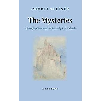 The Mysteries - A Poem for Christmas and Easter by W. J. v. Goethe by