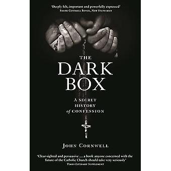 The Dark Box - A Secret History of Confession by John Cornwell - 97817