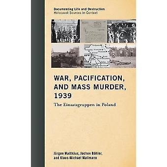 War - Pacification - and Mass Murder - 1939 - The Einsatzgruppen in Po