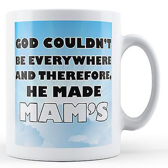 God couldn't be everywhere and therefore, he made mam's Printed Mug