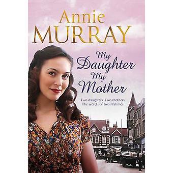 Min datter - min mor av Annie Murray - 9780330535205 bok