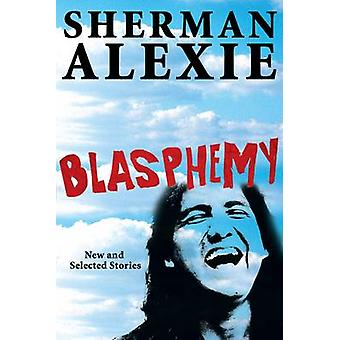 Blasphemy - New and Selected Stories (Main) by Sherman Alexie - 978080
