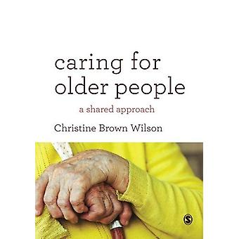 Caring for Older People - A Shared Approach by Christine Brown Wilson
