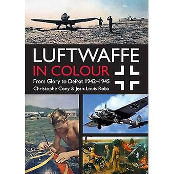 Luftwaffe in Colour - From Glory to Defeat 1942-1945 - Volume 2 by Jean
