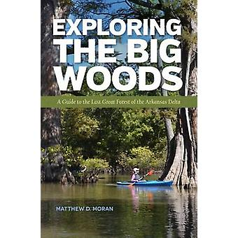 Exploring the Big Woods - A Guide to the Last Great Forest of the Arka