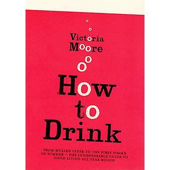 How to Drink by Victoria Moore - 9781847081360 Book