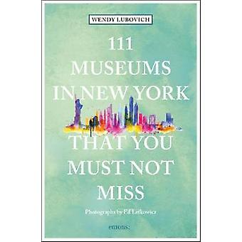 111 Museums in New York That You Must Not Miss by 111 Museums in New