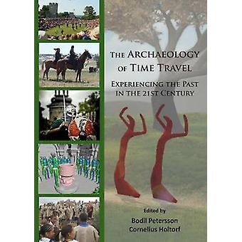 L'archéologie du voyage dans le temps - vivre le passé dans le 21e Cen