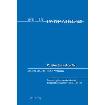 Constructions of Conflict - Transmitting Memories of the Past in Europ