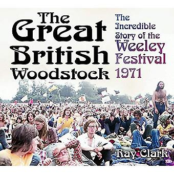 The Great British Woodstock: The Incredible Story of the Weeley Festival 1971
