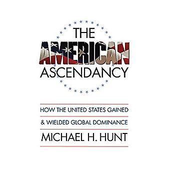 Amerikkalainen valta: Miten Yhdysvallat sai ja Wielded maailmanlaajuisen määräävää asemaa