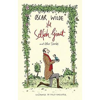 The Selfish Giant and Other Stories by Oscar Wilde - Philip Waechter