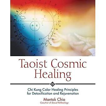 Taoist Cosmic Healing: Chi Kung Colour Healing Principles for Detoxification and Rejuvenation