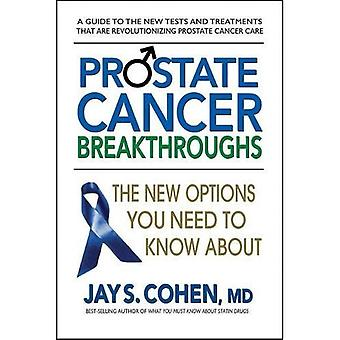 Prostate Cancer Breakthroughs: The New Options You Need to Know about