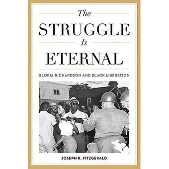 The Struggle Is Eternal: Gloria Richardson and Black� Liberation (Civil Rights and the Struggle for Black� Equality in the Twentieth Century)