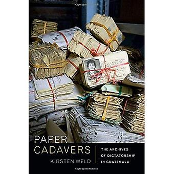 Paper Cadavers: The Archives of Dictatorship in Guatemala (American Encounters/Global Interactions)