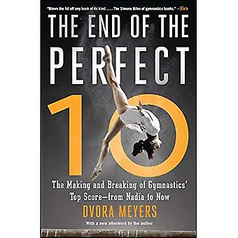The End of the Perfect 10: The Making and Breaking of Gymnastics' Top� Score - from Nadia to� Now
