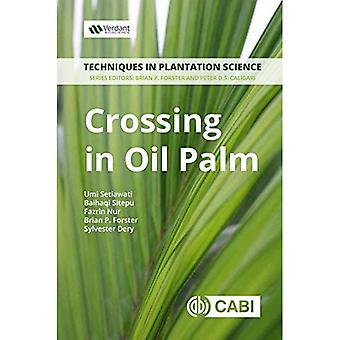 Crossing in Oil Palm: A Manual (Techniques in Plantation Science)