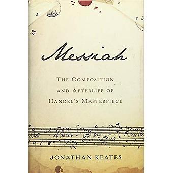 Messias - die Zusammensetzung und jenseits von Händels Meisterwerk von Jon