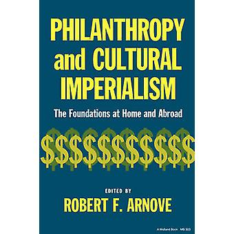 Philanthropy and Cultural Imperialism by Arnove & Robert F.