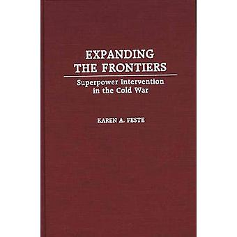 Expanding the Frontiers Superpower Intervention in the Cold War by Feste & Karen A.