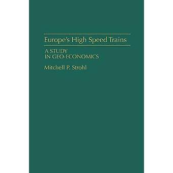 Europes High Speed Trains A Study in GeoEconomics by Strohl & Mitchell P.