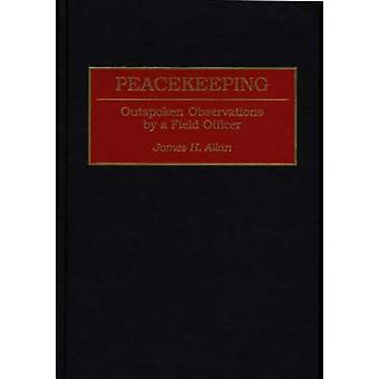 Peacekeeping Outspoken Observations by a Field Officer by Allan & James H.