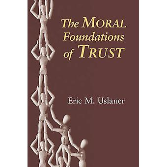 The Moral Foundations of Trust by Uslaner & Eric M.