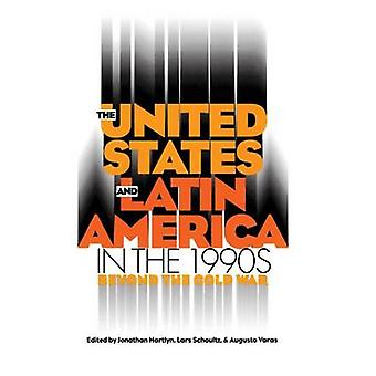 The United States and Latin America in the 1990s Beyond the Cold War by Hartlyn & Jonathan