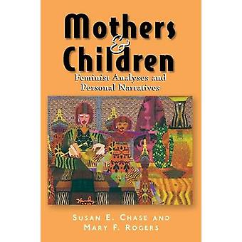 Mothers and Children Feminist Analyses and Personal Narratives by Chase & Susan