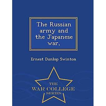 The Russian army and the Japanese war  War College Series by Swinton & Ernest Dunlop