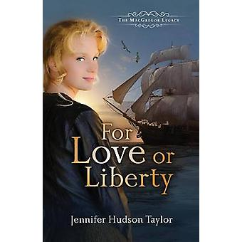 For Love or Liberty The MacGregor Legacy  Book 3 by Taylor & Jennifer Hudson