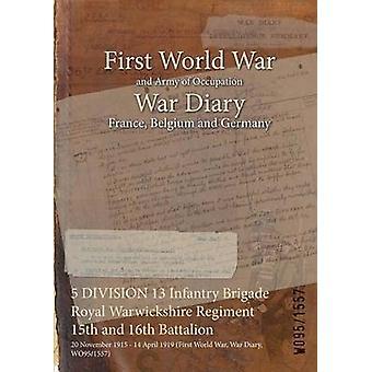 5 divisie 13 Infanterie Brigade Royal Warwickshire Regiment 15e en 16e bataljon 20 November 1915 14 April 1919 eerste Wereldoorlog oorlog dagboek WO951557 door WO951557