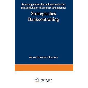 Strategisches Bankcontrolling  Steuerung nationaler und internationaler Bankaktivitten anhand der Strategietafel by Schmlz & Anton Sebastian