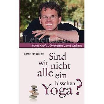 Sind wir nicht alle ein bisschen Yoga par Fingerhut & Frank