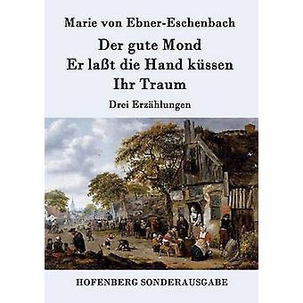 Der gute Mond Er lat dø hånd kssen Ihr Traum av Marie von EbnerEschenbach