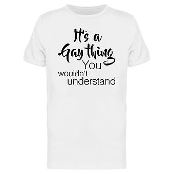 Gay Thing You Wouldnt Understand Men's T-shirt
