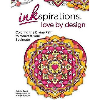 Inkspirations Love by Design - Coloring the Divine Path to Manifest Yo