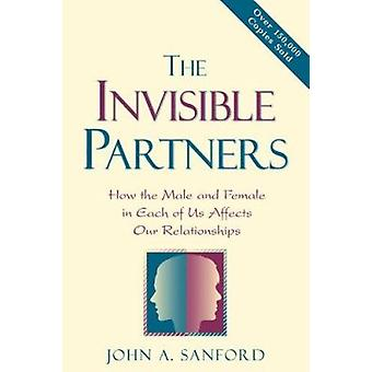 The Invisible Partners - How the Male and Female in Each of Us Affects