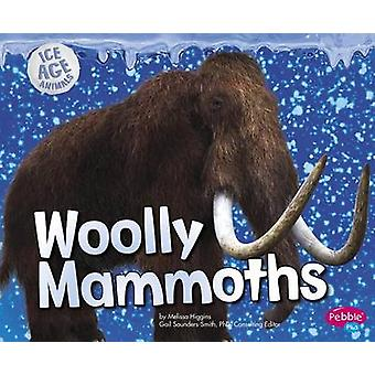 Woolly Mammoths by Melissa Higgins - Phd Gail Saunders-Smith - Gail S