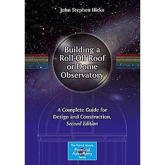 Building a Roll-off Roof or Dome Observatory - A Complete Guide for De