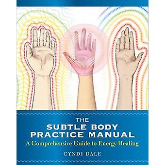 The Subtle Body Practice Manual - A Comprehensive Guide to Energy Heal