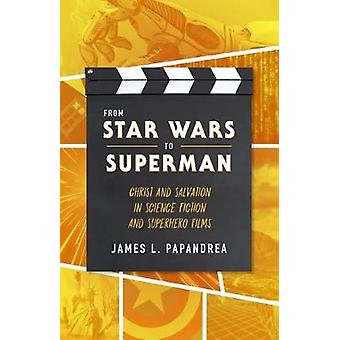 From Star Wars to Superman - Christ and Salvation in Science Fiction a