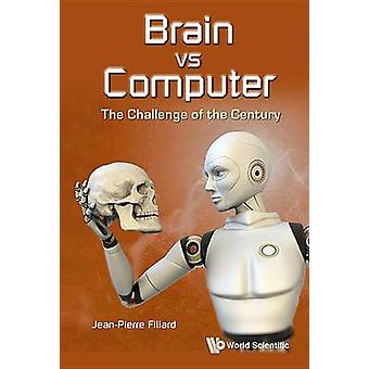 Brain Vs Computer - The Challenge Of The Century by Jean-Pierre Fillar